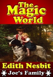 The Magic World : The Classic Children's Book - (Illustrated Version With Audio Link) ebook by Edith Nesbit