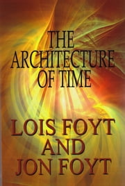 The Architecture of Time ebook by Jon Foyt