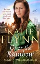 Over the Rainbow - The brand new heartwarming romance from the Sunday Times bestselling author ebook by Katie Flynn
