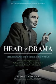 Head of Drama - The Memoir of Sydney Newman ebook by Sydney Newman, Graeme Burk, Ted Kotcheff