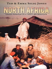 North Africa - Tunisian Adventure On A 150CC BSA Motorcycle ebook by Ted & Emma Selig Jones