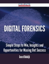 Digital Forensics - Simple Steps to Win, Insights and Opportunities for Maxing Out Success ebook by Gerard Blokdijk