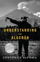 Understanding the Alacrán eBook by Jonathan LaPoma