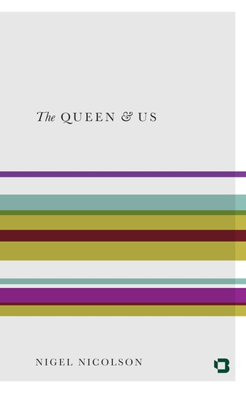 The Queen & Us - The Second Elizabethan Age ebook by Nigel Nicolson
