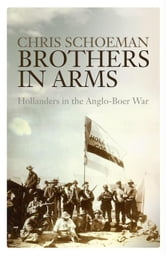 Brothers in Arms: Hollanders in the Anglo-Boer War ebook by Schoeman, Chris