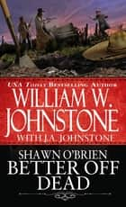 Better off Dead ebook by William W. Johnstone, J.A. Johnstone