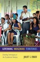 Governing Indigenous Territories ebook by Juliet S. Erazo,Juliet S. Erazo