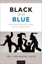 Black and Blue - How African Americans Judge the U.S. Legal System ebook by James L. Gibson, Michael Nelson