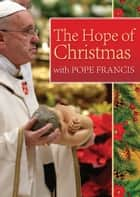 The Hope of Christmas with Pope Francis ebook by Amette Ley