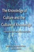 The Knowledge of Culture and the Culture of Knowledge ebook by E. Carayannis,A. Pirzadeh