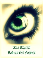 Soul Bound ebook by Belinda Weikel