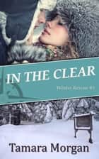 In the Clear ebook by Tamara Morgan