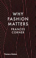Why Fashion Matters ebook by Frances Corner