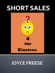 Short Sales 4 the Clueless ebook by Joyce Freese