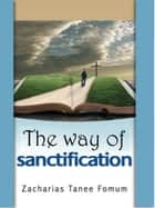 The Way Of Sanctification ebook by Zacharias Tanee Fomum