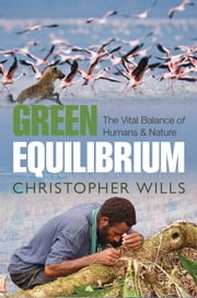 Green Equilibrium: The vital balance of humans and nature ebook by Christopher Wills