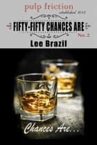 Fifty-Fifty Chances Are (Chances Are #3) ebook by Lee Brazil