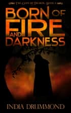Born of Fire and Darkness ebook by India Drummmond