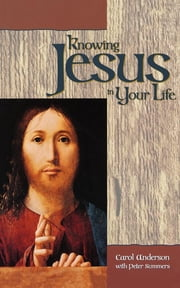 Knowing Jesus in Your Life ebook by Carol Anderson,Peter Summers
