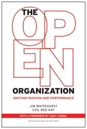 The Open Organization - Igniting Passion and Performance ebook by Jim Whitehurst,Gary Hamel