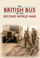 The British Bus in the Second World War ebook by John Howie