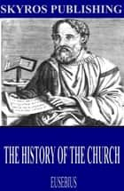 The History of the Church ebook by Eusebius,Arthur Cushman McGiffert