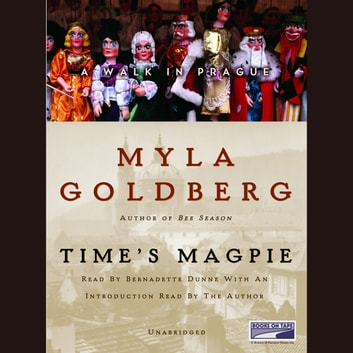 Time's Magpie - A Walk in Prague audiobook by Myla Goldberg
