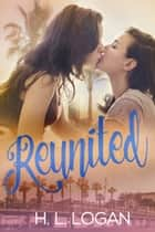Reunited - Lesbian Romance ebook by H. L. Logan