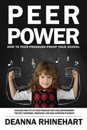 Peer Power: How to Peer Pressure Proof Your School ebook by Deanna Rhinehart