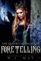 Foretelling - The Queen's Alpha Series, #9 ebook by W.J. May