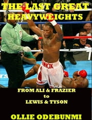 The Last Great Heavyweights-From Ali and Frazier to Lewis and Tyson ebook by Ollie Odebunmi