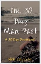 The 30 Day Man Fast ebook by Nikki Carpenter
