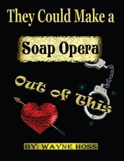 They Could Make a Soap Opera Out of This ebook by Wayne Hoss