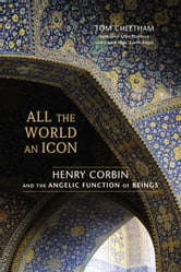 All the World an Icon - Henry Corbin and the Angelic Function of Beings ebook by Tom Cheetham