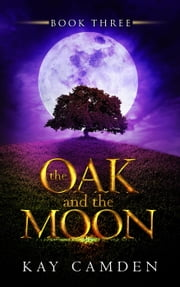 The Oak and the Moon - The Alignment Series, #3 ebook by Kay Camden