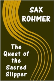 The Quest of the Sacred Slipper ebook by Sax Rohmer