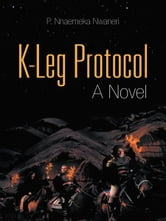 K-Leg Protocol - A Novel ebook by P. Nnaemeka Nwaneri