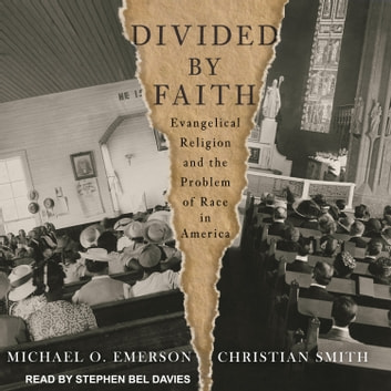 Divided by Faith - Evangelical Religion and the Problem of Race in America audiobook by Michael O. Emerson,Christian Smith