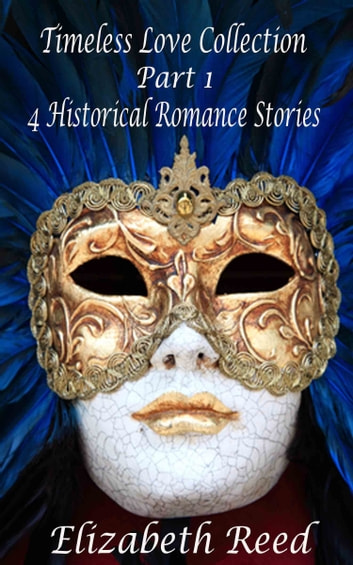 Timeless Love Collection Part 1: 4 Historical Romance Stories ebook by Elizabeth Reed