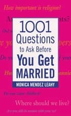 1001 Questions to Ask Before You Get Married ebook by Monica Leahy