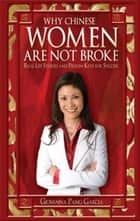 Why Chinese Women Are Not Broke: Real Life Stories And Proven Keys For Success eBook von Giovanna Garcia