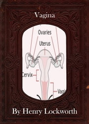 Vagina ebook by Henry Lockworth,Lucy Mcgreggor,John Hawk
