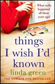 Things I Wish I'd Known - A Forbidden Love, A Devastating Secret… ebook by Linda Green