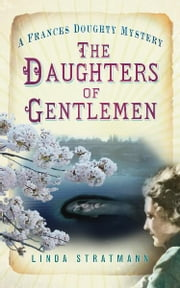 The Daughters of Gentlemen - A Frances Doughty Mystery ebook by Linda Stratmann
