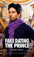 Fake Dating the Prince ebook by Ashlyn Kane
