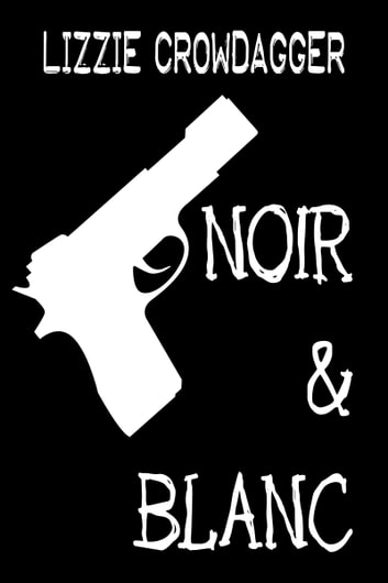 Noir & Blanc ebook by Lizzie Crowdagger