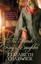 The Marsh King's Daughter ebook by Elizabeth Chadwick