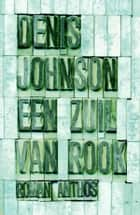 Een zuil van rook ebook by Denis Johnson, Bert Meelker, Maarten Polman
