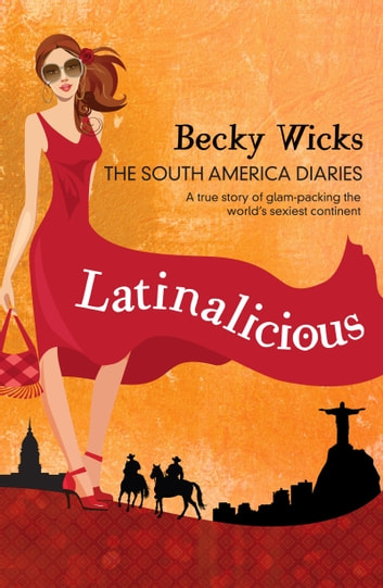 Latinalicious - The South America Diaries ebook by Becky Wicks