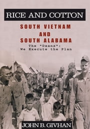 Rice and Cotton: South Vietnam and South Alabama ebook by John B. Givhan